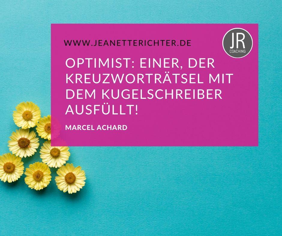 Zitat: Optimist: Einer, der Kreuzworträtsel mit dem Kugelschreiber ausfüllt. von Marcel Achard