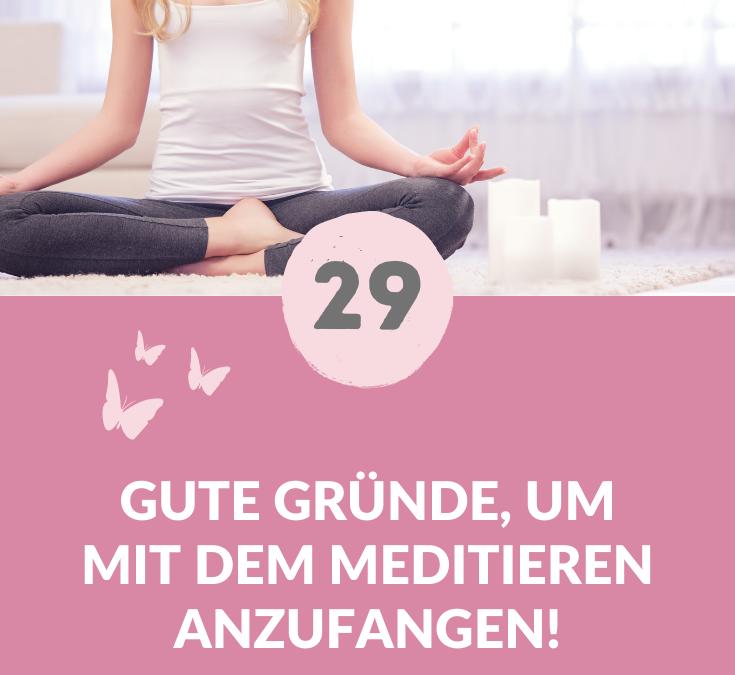 29 gute Gründe mit dem Meditieren anzufangen.